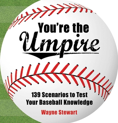 You're the Umpire: 139 Scenarios to Test Your Baseball Knowledge - Stewart, Wayne