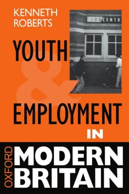 Youth and Employment in Modern Britain - Roberts, Kenneth