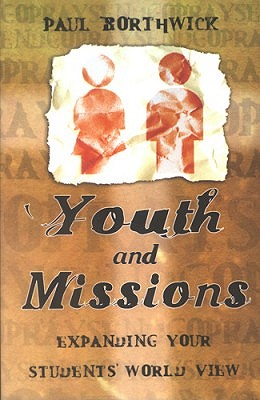 Youth and Missions: Expanding Your Students World View - Borthwick, Paul