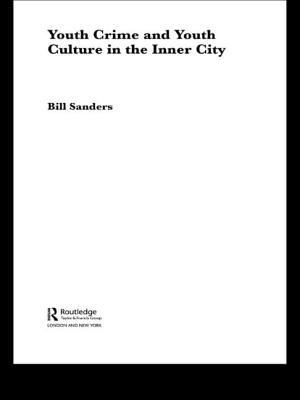 Youth Crime and Youth Culture in the Inner City - Sanders, Bill