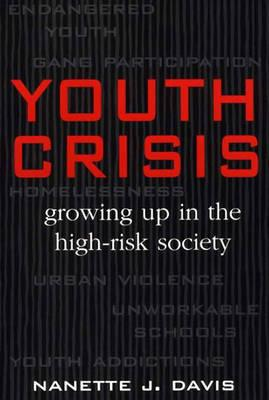 Youth Crisis: Growing Up in the High-Risk Society - Davis, Nanette J