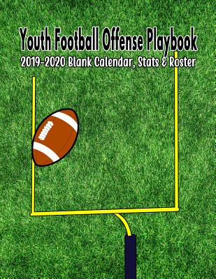 Youth Football Offense Playbook: 2019-2020 Blank Calendar, Stats & Roster - Teaching Tools, Coach