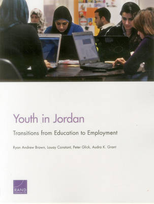 Youth in Jordan: Transitions from Education to Employment - Brown, Ryan Andrew, and Constant, Louay, and Glick, Peter