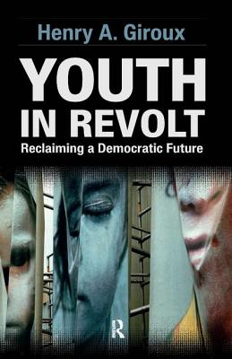 Youth in Revolt: Reclaiming a Democratic Future - Giroux, Henry A