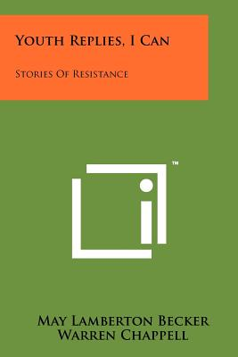 Youth Replies, I Can: Stories of Resistance - Becker, May Lamberton (Editor), and Morrow, Elizabeth (Foreword by)