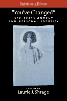 You've Changed: Sex Reassignment and Personal Identity - Shrage, Laurie J (Editor)