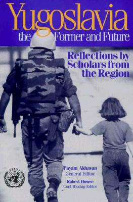 Yugoslavia, the Former and Future: Reflections by Scholars from the Region - Akhavan, Payam (Editor), and Howse, Robert (Editor)