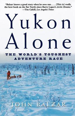 Yukon Alone: The World's Toughest Adventure Race - Balzar, John