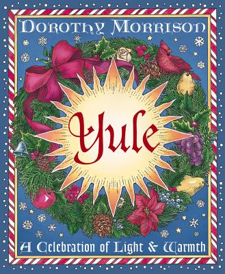 Yule: A Celebration of Light and Warmth - Morrison, Dorothy