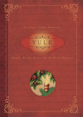 Yule: Rituals, Recipes & Lore for the Winter Solstice - Pesznecker, Susan, and Llewellyn