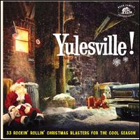 Yulesville! 33 Rockin' Rollin' Christmas Blasters For The Cool Season - Various Artists