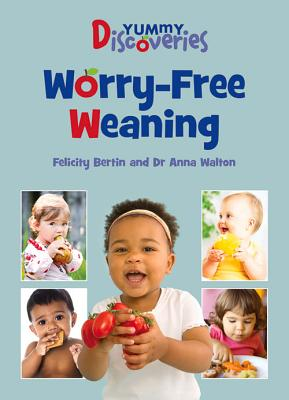 Yummy Discoveries: Worry-Free Weaning - Bertin, Felicity, and Walton, Anna