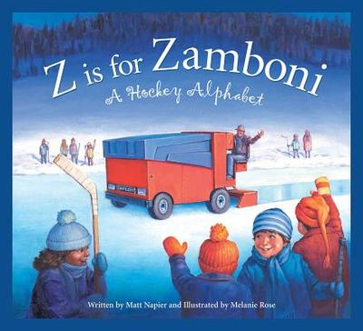 Z Is for Zamboni: A Hockey Alphabet - Matt Napier, and Rose, Melanie (Illustrator)
