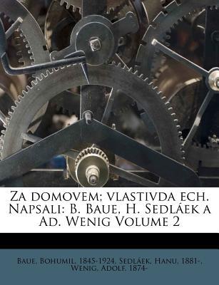 Za Domovem; Vlastivda Ech. Napsali: B. Baue, H. Sedl Ek a Ad. Wenig Volume 2 - Baue, Bohumil, and 1881-, Sedl Ek Hanu, and Wenig, Adolf