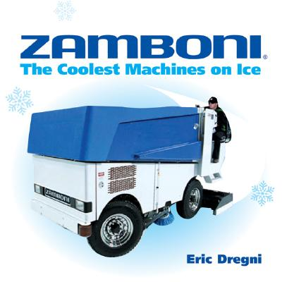 Zamboni: The Coolest Machines on Ice - Dregni, Eric