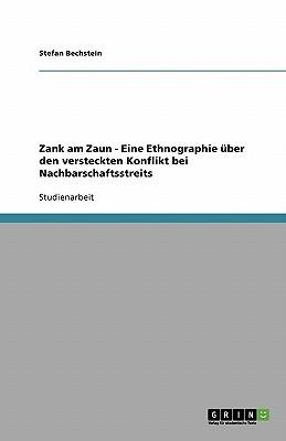 Zank Am Zaun - Eine Ethnographie Uber Den Versteckten Konflikt Bei Nachbarschaftsstreits - Bechstein, Stefan