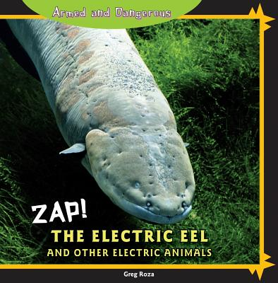 Zap!: The Electric Eel and Other Electric Animals - Roza, Greg