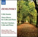 Zemlinsky: Cello Sonata; Three Pieces for Cello and Piano; Trio for Clarinet, Cello and Piano