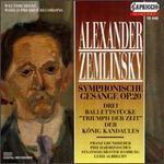 Zemlinsky: Symphonische Gesänge; Drei Ballettstücke; Der König Kandaules