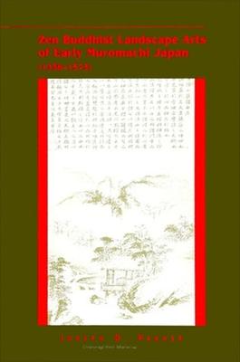 Zen Buddhist Landscape Arts of Early Muromachi Japan (1336-1573) - Parker, Joseph D