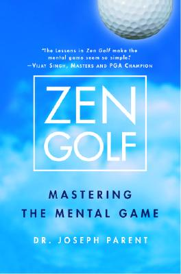 Zen Golf: Mastering the Mental Game - Parent, Joseph, Dr.