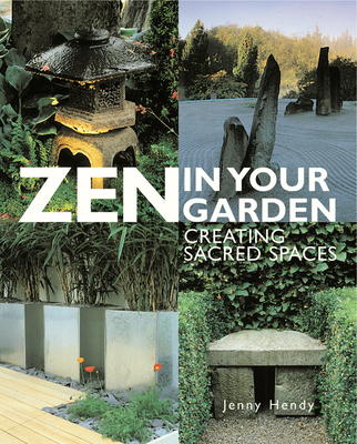 Zen in Your Garden: Creating Sacred Spaces - Hendy, Jenny