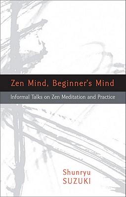 Zen Mind, Beginner's Mind: Informal Talks on Zen Meditation and Practice - Suzuki, Shunryu, and Dixon, Trudy (Editor), and Smith, Huston (Preface by)