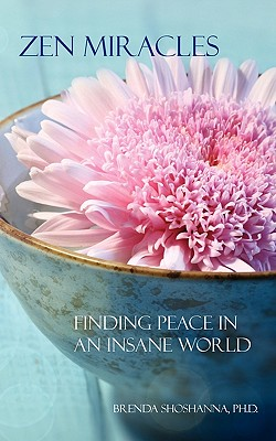 Zen Miracles: Finding Peace in an Insane World - Shoshanna, Brenda, Dr.