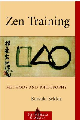Zen Training: Methods and Philosophy - Sekida, Katsuki, and Grimstone, A V (Editor)