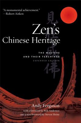 Zen's Chinese Heritage: The Masters and Their Teachings - Ferguson, Andy, and Heine, Steven (Foreword by)