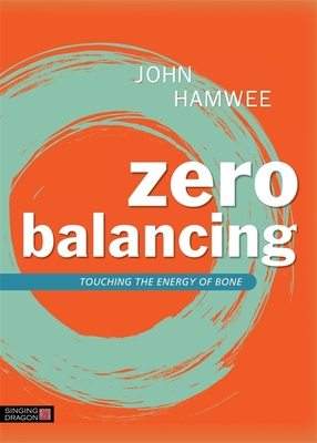 Zero Balancing: Touching the Energy of Bone - Hamwee, John, and Smith, Fritz Frederick (Foreword by)
