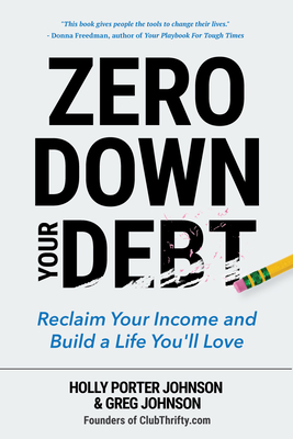 Zero Down Your Debt: Reclaim Your Income and Build a Life You'll Love (Budget Workbook, Debt Free, Save Money, Reduce Financial Stress) - Johnson, Holly Porter, and Johnson, Greg