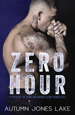 Zero Hour (A Prequel to Zero Tolerance): Lost Kings MC #11.5 - Lake, Autumn Jones