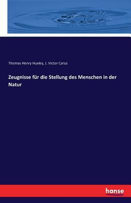 Zeugnisse Fur Die Stellung Des Menschen in Der Natur - Huxley, Thomas Henry