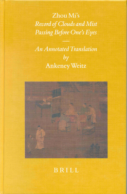 Zhou Mi's Record of Clouds and Mist Passing Before One's Eyes: An Annotated Translation - Weitz, Ankeney