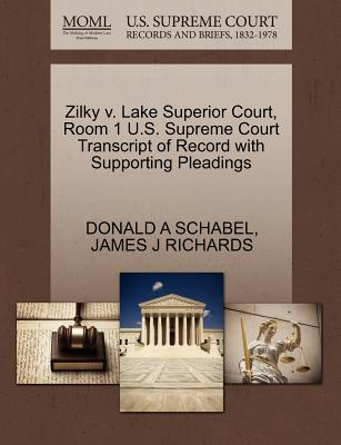 Zilky V. Lake Superior Court, Room 1 U.S. Supreme Court Transcript of Record with Supporting Pleadings - Schabel, Donald A, and Richards, James J