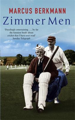 Zimmer Men: The Trials and Tribulations of the Ageing Cricketer - Berkmann, Marcus