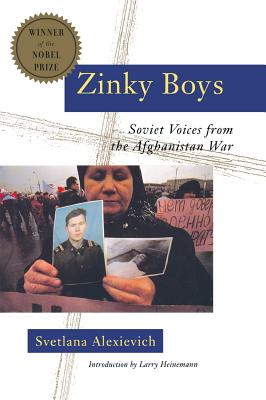 Zinky Boys: Soviet Voices from the Afghanistan War - Alexievich, Svetlana, and Heinemann, Larry (Introduction by)