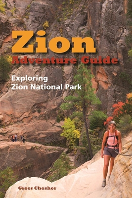 Zion Adventure Guide: Exploring Zion National Park - Chesher, Greer
