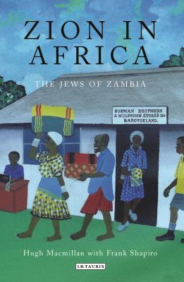 Zion in Africa: The Jews of Zambia - MacMillan, Hugh