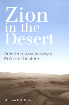 Zion in the Desert: American Jews in Israel's Reform Kibbutzim - Miles, William F. S.
