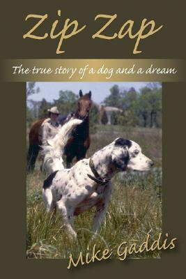 Zip Zap: The True Story of a Dog and a Dream - Gaddis, Mike
