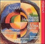 Zoltán Kodály: Psalmus Hungaricus; Missa Brevis