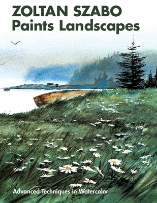 Zoltan Szabo Paints Landscapes: Advanced Techniques in Watercolor - Szabo, Zoltan