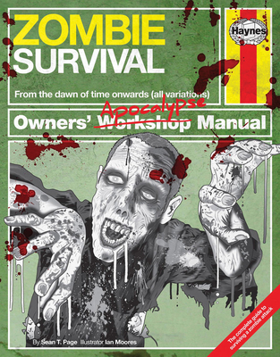 Zombie Survival Manual: The Complete Guide to Surviving a Zombie Attack - Page, Sean T.
