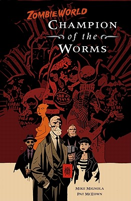 Zombieworld: Champion Of The Worms (2nd Ed.) - Mignola, Mike