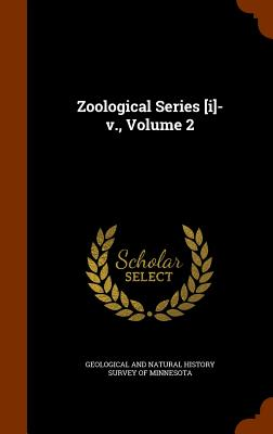 Zoological Series [I]-V., Volume 2 - Geological and Natural History Survey of (Creator)