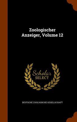 Zoologischer Anzeiger, Volume 12 - Gesellschaft, Deutsche Zoologische