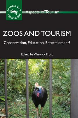 Zoos and Tourism: Conservation, Education, Entertainment? - Frost, Warwick (Editor)