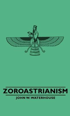 Zoroastrianism - Waterhouse, John W